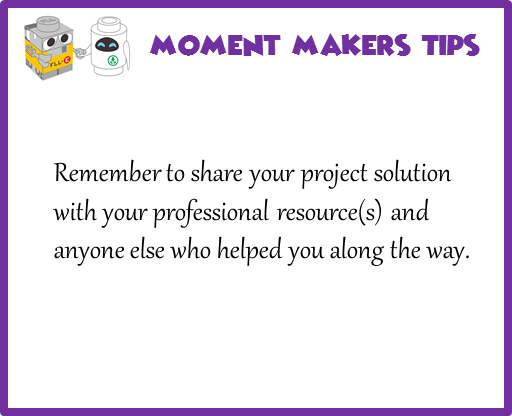 Remember to share your project solution with your professional resource(s) and anyone else who helped you along the way.