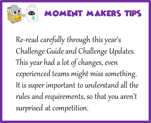 Re-read carefully through this year's Challenge Guide and Challenge Updates. This year had a lot of changes, even experienced teams might miss something. It is super important to understand all the rules and requirements, so that you aren't surprised at competition.